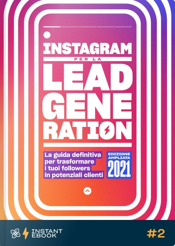 Instant Ebook 02 - Instagram per la Lead Generation - Edizione ampliata 2021